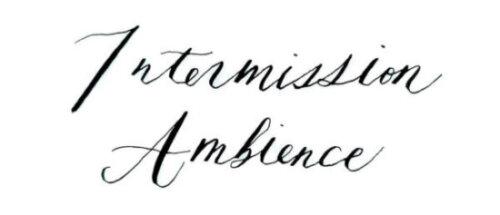 Intermission Ambience